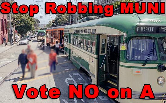Stop Robbing MUNI.  Vote NO on Prop A